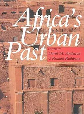 Africa's Urban Past - Anderson, David M (Editor), and Rathbone, R J a R (Editor)