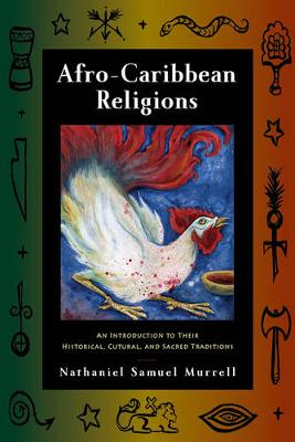 Afro-Caribbean Religions: An Introduction to Their Historical, Cultural, and Sacred Traditions - Murrell, Nathaniel Samuel