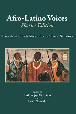 Afro-Latino Voices: Shorter Edition: Translations of Early Modern Ibero-Atlantic Narratives - McKnight, Kathryn Joy (Editor), and Garofalo, Leo J. (Editor)