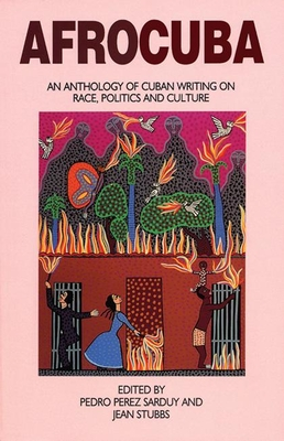 Afrocuba: An Anthology of Cuban Writing on Race, Politics and Culture - Stubbs, Jean (Editor), and Sarduy, Pedro P (Editor), and Perc)Z Sarduy, Pedro (Editor)