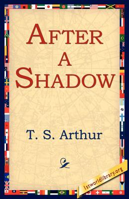 After a Shadow - Arthur, T S