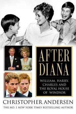 After Diana: William, Harry, Charles, and the Royal House of Windsor - Andersen, Christopher