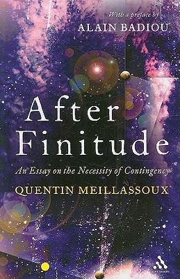 After Finitude: An Essay on the Necessity of Contingency - Meillassoux, Quentin