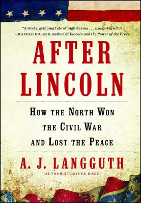 After Lincoln: How the North Won the Civil War and Lost the Peace - Langguth, A J