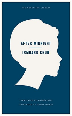 After Midnight - Keun, Irmgard, and Bell, Anthea (Translated by), and Wilkes, Geoff (Afterword by)