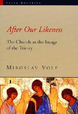 After Our Likeness: The Church as the Image of the Trinity - Volf, Miroslav