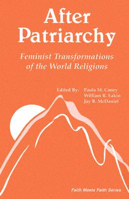 After Patriarchy: Feminist Transformations of the World Religions - Cooey, Paula (Editor), and Eakins, William (Editor), and Eakin, William R (Editor)