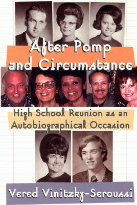 After Pomp and Circumstance: High School Reunion as an Autobiographical Occasion - Vinitzky-Seroussi, Vered