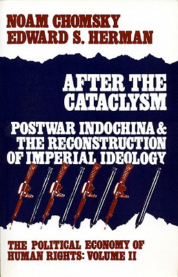 After the Cataclysm: Postwar Indochina and the Reconstruction of Imperial Ideology - Chomsky, Noam, and Herman, Edward S