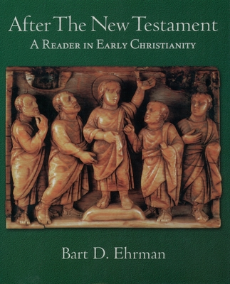 After the New Testament: A Reader in Early Christianity - Ehrman, Bart D (Editor)