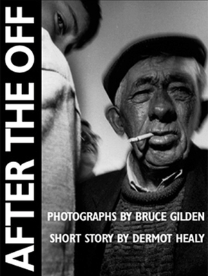 After the Off: Photographs by Bruce Gilden, Short Story by Dermot Healy - Gilden, Bruce, and Healy, Dermot