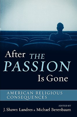 After the Passion Is Gone: American Religious Consequences - Landres, J Shawn, and Berenbaum, Michael, Mr., PH.D. (Editor), and Landres, Shawn J (Editor)