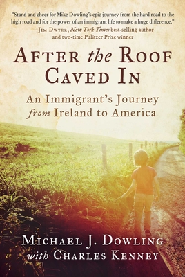 After the Roof Caved in: An Immigrant's Journey from Ireland to America - Dowling, Michael J, and Kenney, Charles