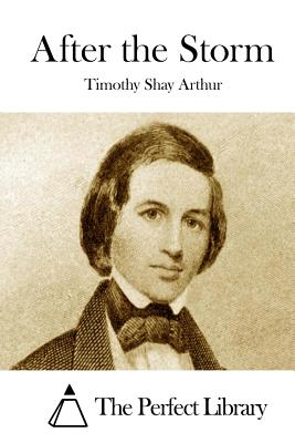 After the Storm - Arthur, T S, and Arthur, Timothy Shay, and The Perfect Library (Editor)