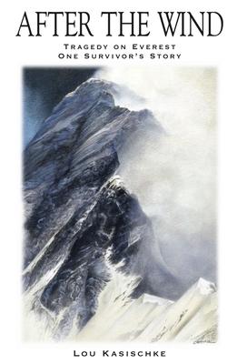 After the Wind: Tragedy on Everest One Survivor's Story - Kasischke, Lou