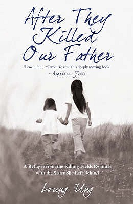 After They Killed Our Father: A Refugee from the Killing Fields Reunites with the Sister She Left Behind - Ung, Loung