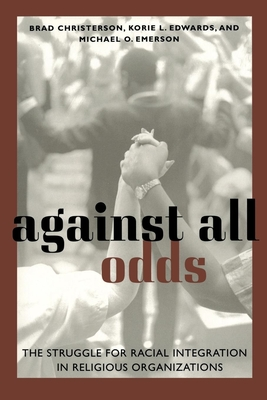 Against All Odds: The Struggle for Racial Integration in Religious Organizations - Christerson, Brad