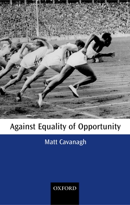Against Equality of Opportunity - Cavanagh, Matt