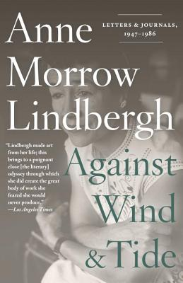 Against Wind And Tide: Letters and Journals, 1947-1986 - Lindbergh, Anne Morrow