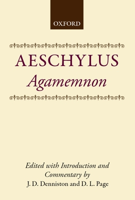 Agamemnon - Aeschylus, and Denniston, J D (Editor), and Page, Denys (Editor)