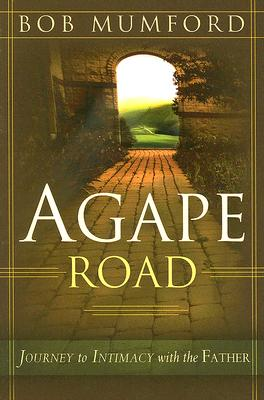 Agape Road: Journey to Intimacy with the Father - Mumford, Bob
