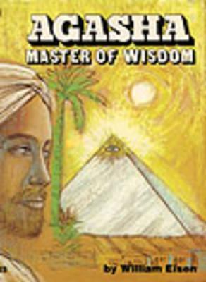 Agasha, Master of Wisdom: His Philosophy and Teachings - Eisen, William, and Zenor, Richard