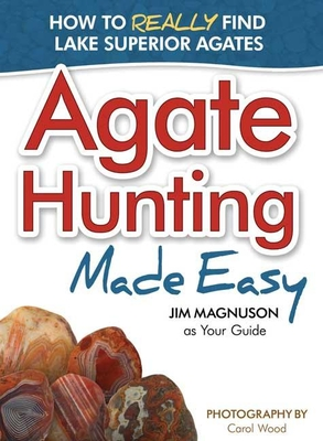 Agate Hunting Made Easy - Magnuson, Jim, and Wood, Carol (Photographer)