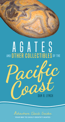 Agates and Other Collectibles of the Pacific Coast: Your Way to Easily Identify Agates - Lynch, Dan R