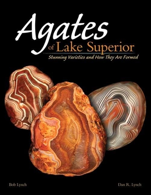 Agates of Lake Superior: Stunning Varieties and How They Are Formed - Lynch, Bob