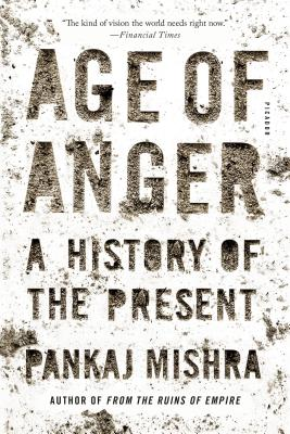 Age of Anger: A History of the Present - Mishra, Pankaj