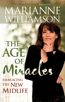 Age of Miracles: Embracing the New Midlife - Williamson, Marianne