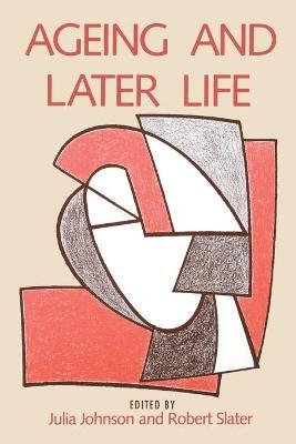 Ageing and Later Life - Johnson, Julia (Editor), and Slater, Robert (Editor)