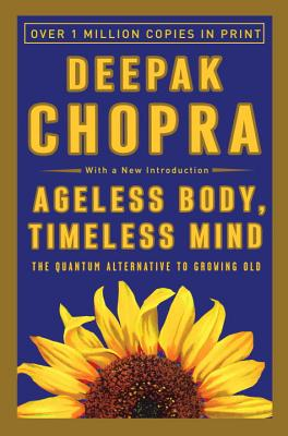 Ageless Body, Timeless Mind: The Quantum Alternative to Growing Old - Chopra, Deepak, Dr., MD