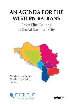 Agenda for Western Balkans: From Elite Politics to Social Sustainability - Papakostas, Nikolaos (Contributions by), and Rossis, Nicholas (Contributions by), and Vangeli, Anastas (Contributions by)