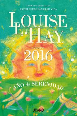 Agenda Louis Hay 2016. Ano de La Serenidad - Hay, Louise L