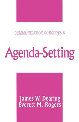 Agenda-Setting - Dearing, James W, Dr., PH.D., and Rogers, Everett M, Dr.