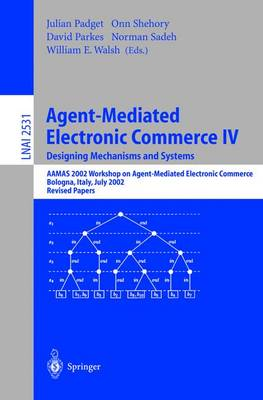 Agent-Mediated Electronic Commerce IV. Designing Mechanisms and Systems: Aamas 2002 Workshop on Agent Mediated Electronic Commerce, Bologna, Italy, July 16, 2002, Revised Papers - Padget, Julian (Editor), and Shehory, Onn (Editor), and Parkes, David (Editor)
