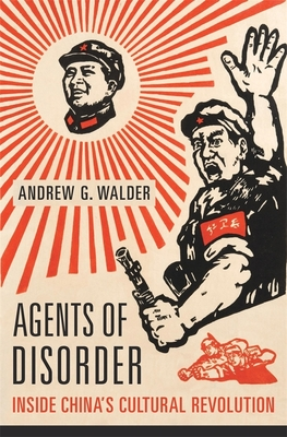 Agents of Disorder: Inside China's Cultural Revolution - Walder, Andrew G