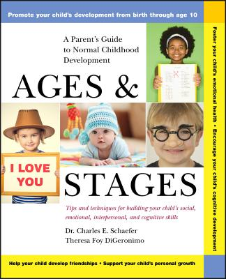 Ages and Stages: A Parent's Guide to Normal Childhood Development - Schaefer, Charles E, PhD, and DiGeronimo, Theresa Foy