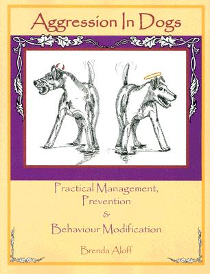 Aggression in Dogs: Practical Management, Prevention and Behavior Modification - Aloff, Brenda