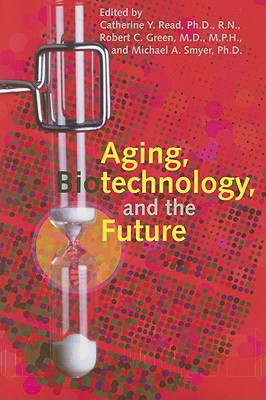 Aging, Biotechnology, and the Future - Read, Catherine Y, Dr. (Editor), and Green, Robert C (Editor), and Smyer, Michael A, Professor (Editor)
