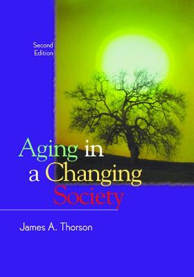 Aging in a Changing Society - Thorson, James A.