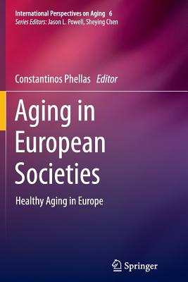 Aging in European Societies: Healthy Aging in Europe - Phellas, Constantinos (Editor)