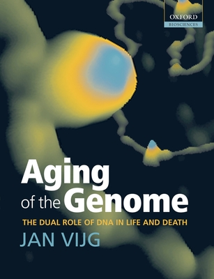 Aging of the Genome: The Dual Role of DNA in Life and Death - Vijg, Jan