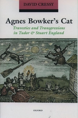 Agnes Bowker's Cat: Travesties and Transgressions in Tudor and Stuart England - Cressy, David
