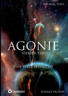 Agonie - Vierter Teil - Vogt, Michael