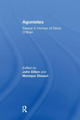 Agonistes: Essays in Honour of Denis O'Brien - Dixsaut, Monique, and Dillon, John (Editor)