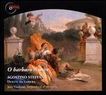 Agostino Steffani: O Barbaro Amore