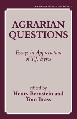 Agrarian Questions: Essays in Appreciation of T. J. Byres - Bernstein, Henry (Editor), and Brass, Tom, Dr. (Editor)