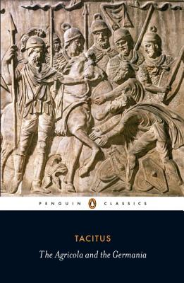 Agricola and Germania - Tacitus, Cornelius Annales B, and Mattingly, Harold (Translated by), and Rives, J B (Notes by)